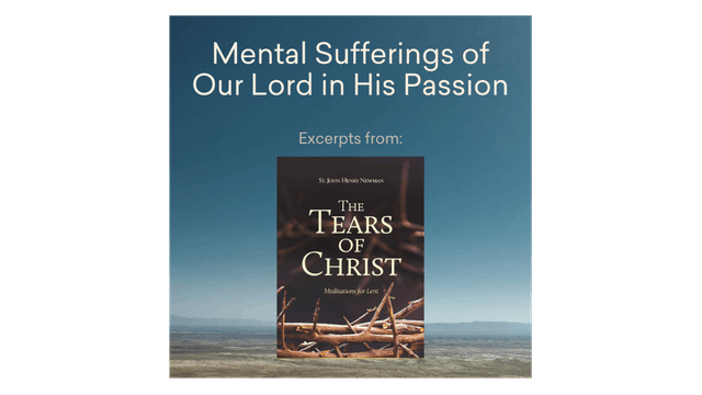 The Mental Sufferings of Our Lord in His Passion: St. John Henry Newman