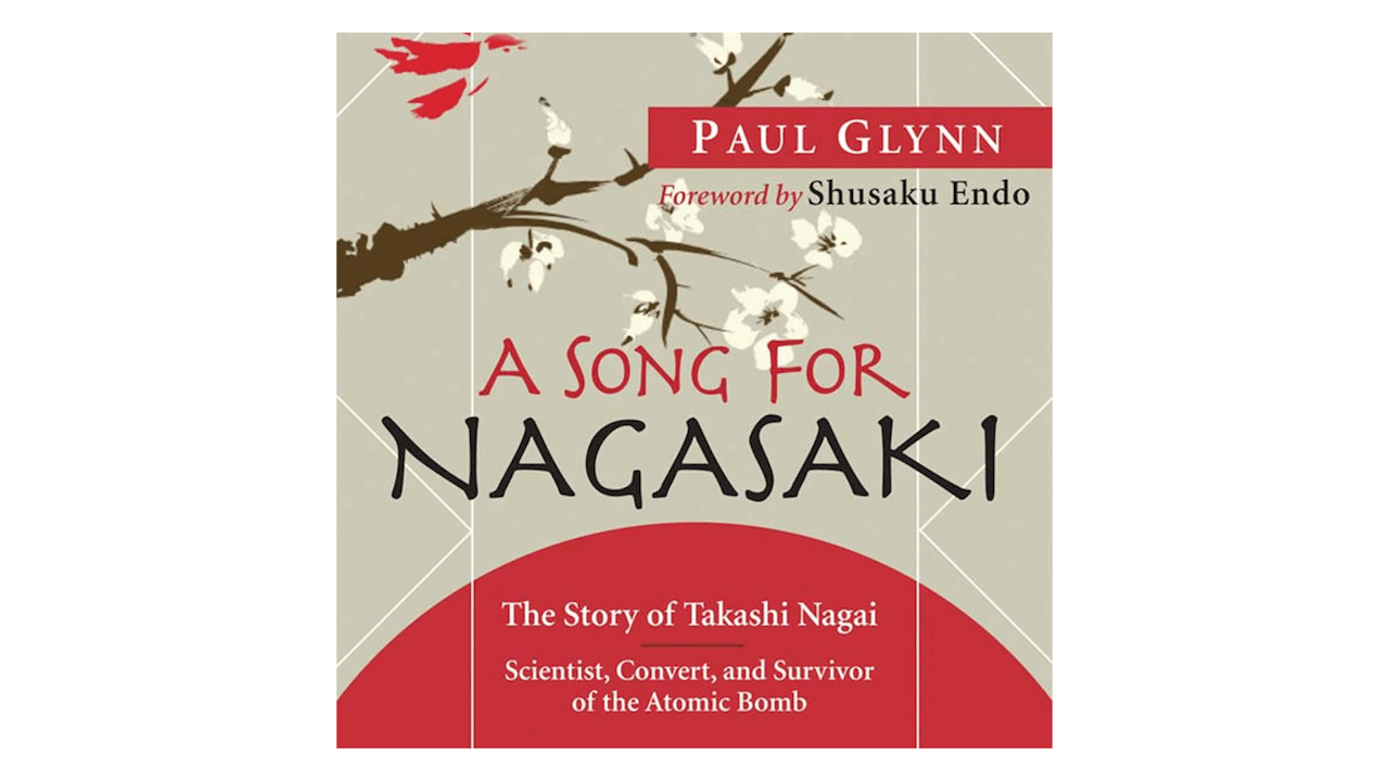 A Song for Nagasaki: The Story of Takashi Nagai-Scientist, Convert, & Survivor of the Atomic Bomb by Paul Glynn
