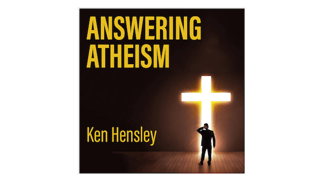 Answering Atheism by Ken Hensley