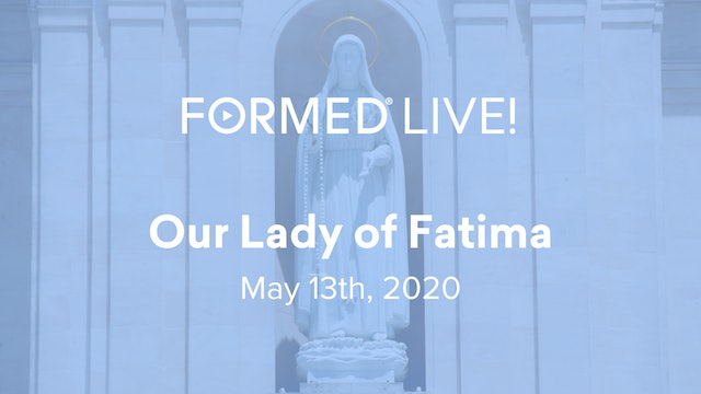 FORMED Now! Our Lady of Fatima