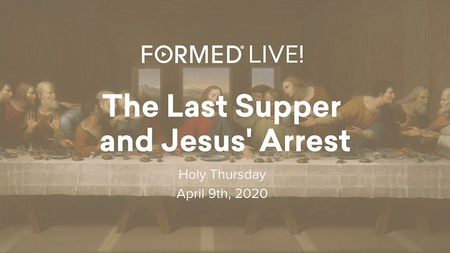 FORMED Now! Holy Thursday - Jesus' Last Supper and Arrest