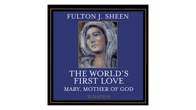 The World's First Love: Mary, Mother of God Audio Book by Fulton Sheen