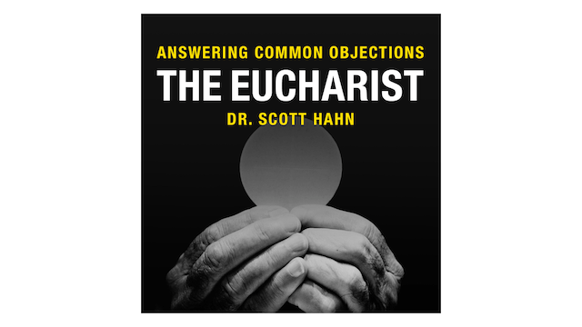 The Eucharist by Dr. Scott Hahn