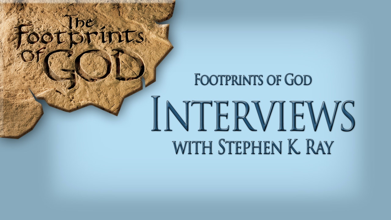Footprints of God Interviews with Stephen Ray