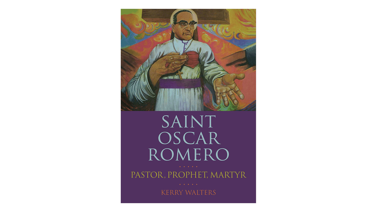 Saint Oscar Romero: Pastor, Prophet, Martyr by Kerry Walters