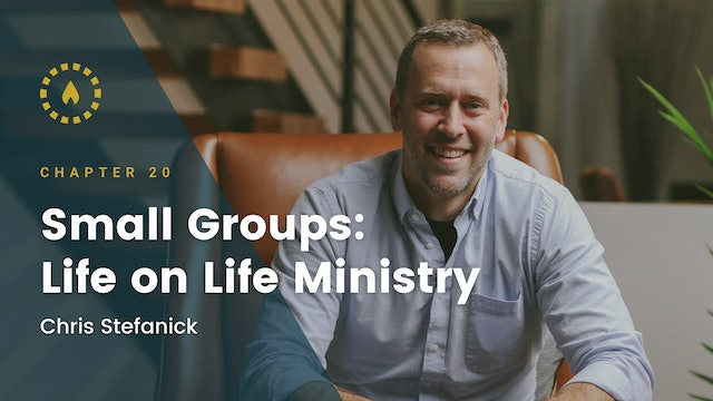 Chapter 20: Small Groups: Life on Life Ministry