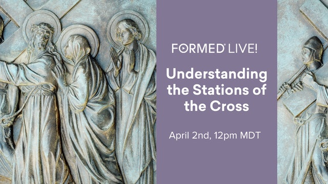 FORMED Live: Understanding the Stations of the Cross