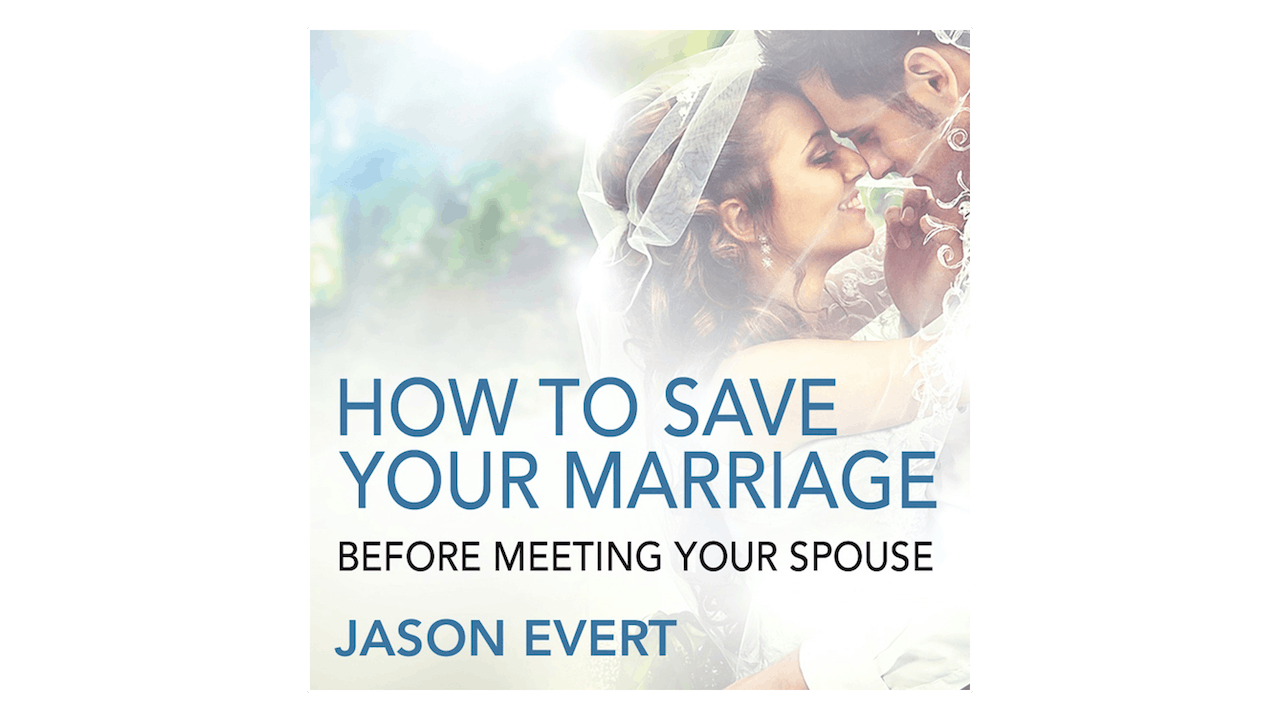 How to Save Your Marriage Before Meeting Your Spouse by Jason Evert