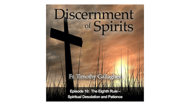 The Eighth Rule: Spiritual Desolation & Patience