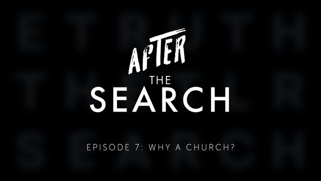 After the Search // Episode 7 // Why a Church?