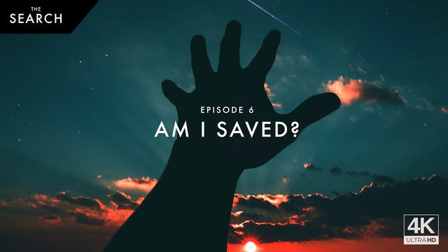 The Search // Episode 6 // Am I Saved?