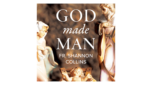 God Made Man by Fr. Shannon Collins