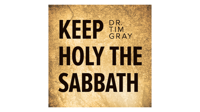 Keep Holy the Sabbath by Dr. Tim Gray