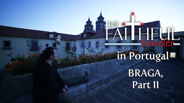 Ep 11: The Faithful Traveler in Braga...