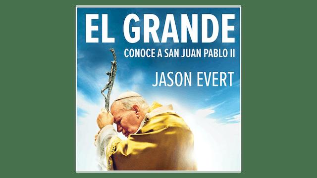 El grande: Conoce a San Juan Pablo II por Jason Evert