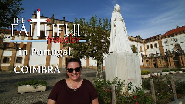 Ep 7: The Faithful Traveler in Coimbra