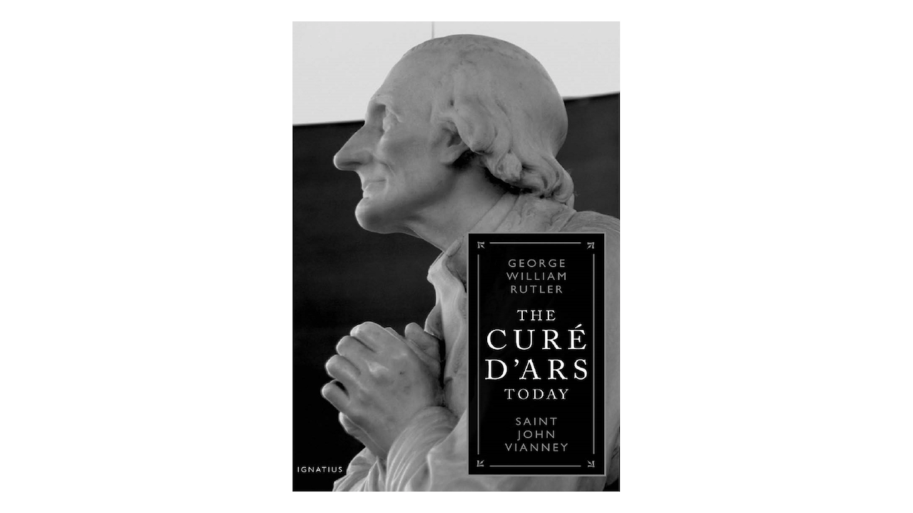 The Curé d'Ars Today by Fr. George Rutler