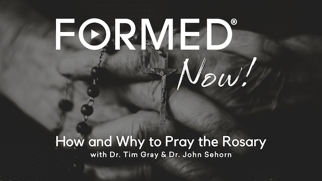 FORMED Now! How and Why to Pray the Rosary