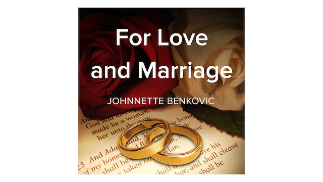 For Love and Marriage by Johnnette Benkovic