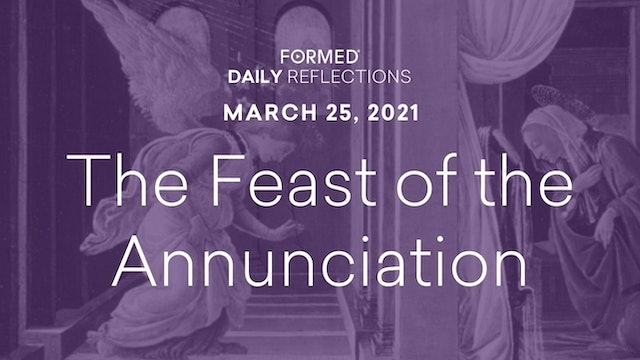 Lenten Daily Reflections – Feast of the Annunciation – March 25, 2021