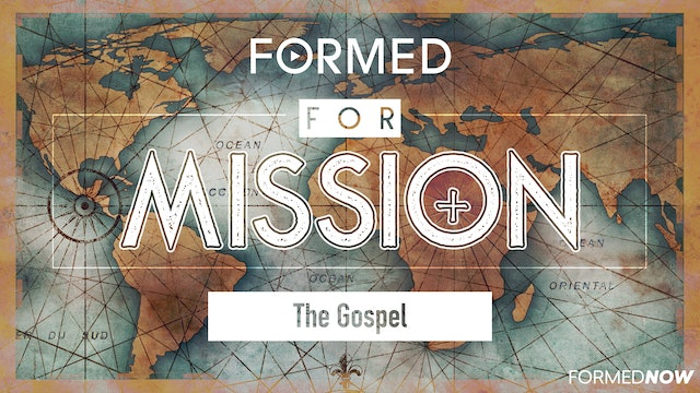 FORMED for Mission Episode 3: The Gospel