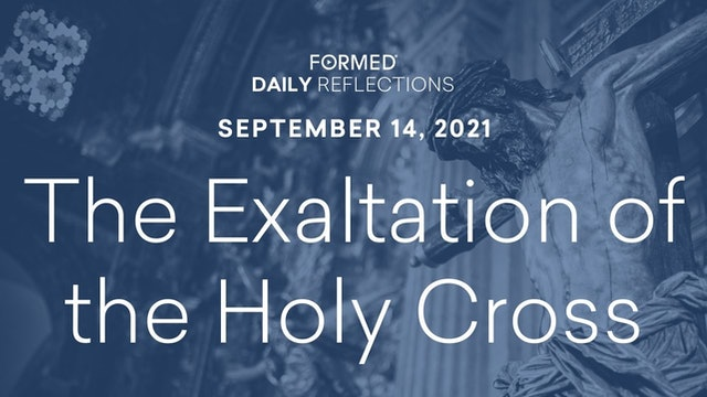 Daily Reflections – Exaltation of the Holy Cross – September 14, 2021