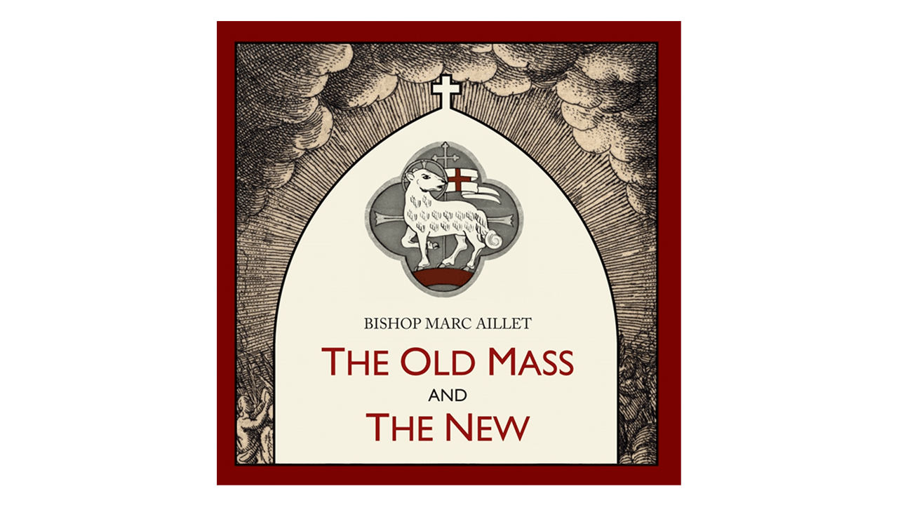 The Old Mass and the New by Bishop Marc Aillet