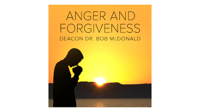Anger and Forgiveness by Dr. Bob McDo...