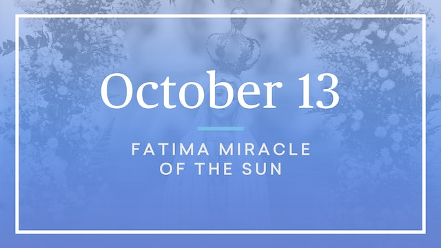 October 13 — Fatima Miracle of the Sun