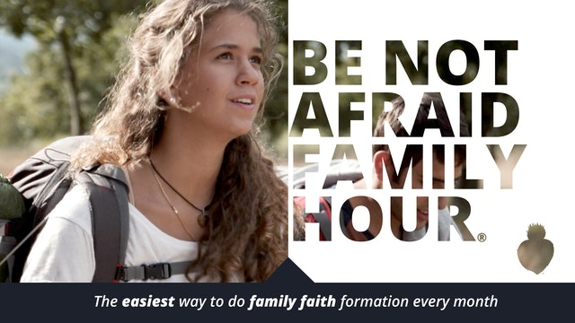 Be Not Afraid Family Hour