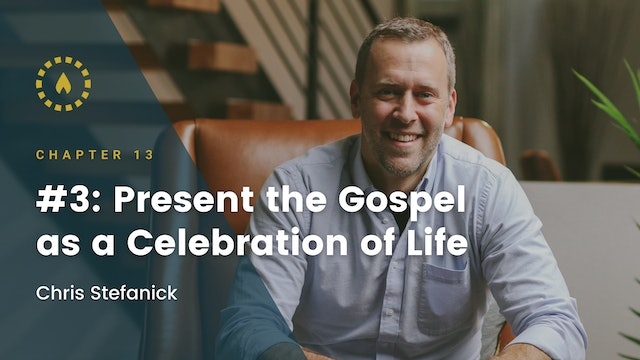 Chapter 13: #3: Present the Gospel as a Celebration of Life