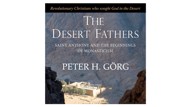 The Desert Fathers by Peter H. Gorg