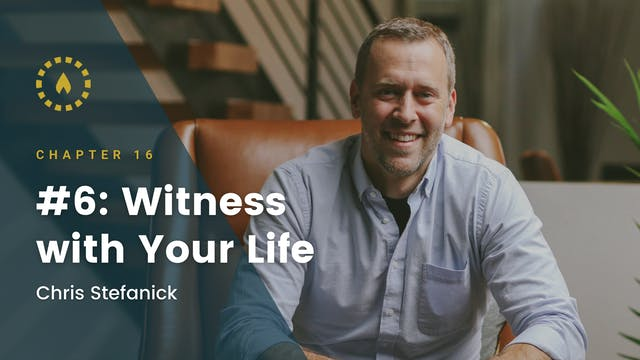 Chapter 16: #6: Witness with Your Life