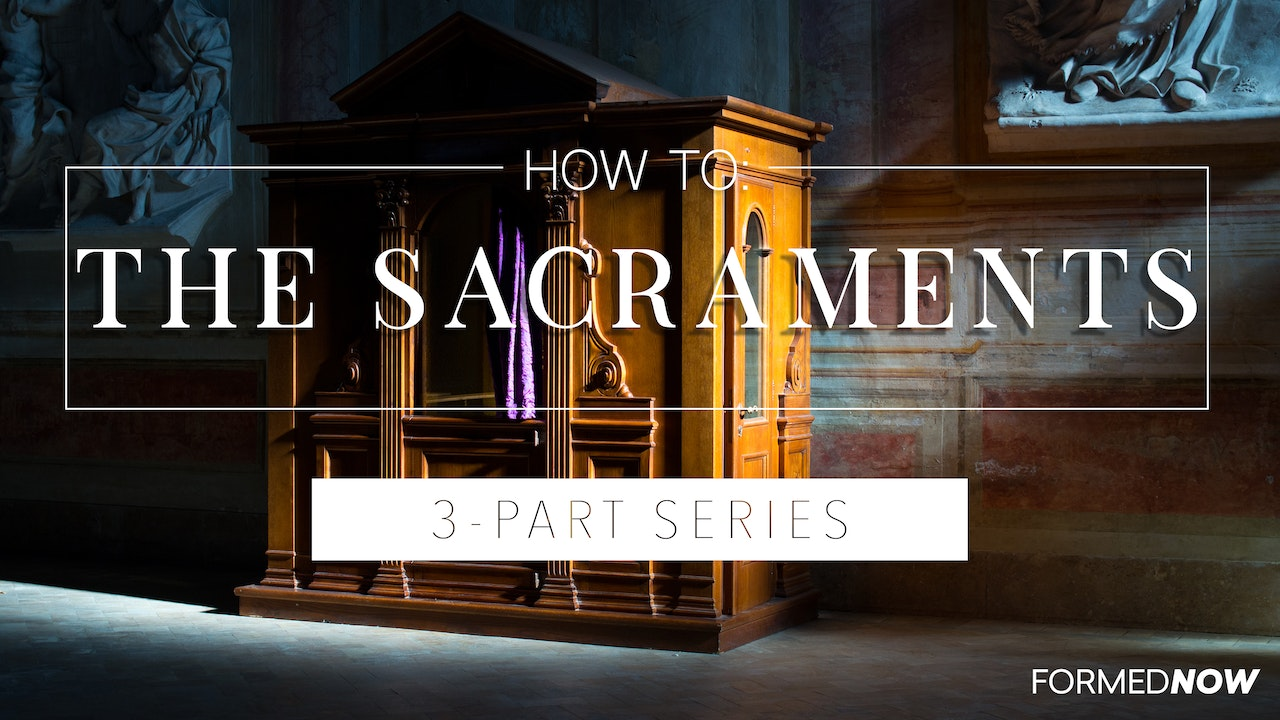 How to: The Sacraments (3-Part Series)