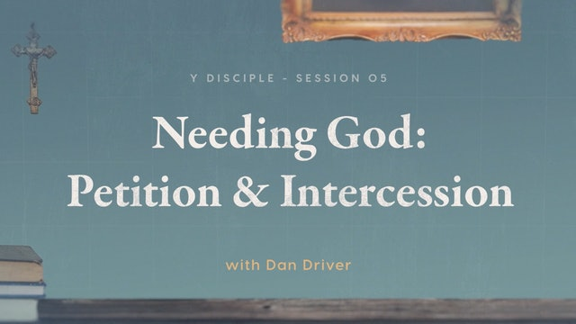 Known - Episode 5 - Needing God: Petition & Intercession