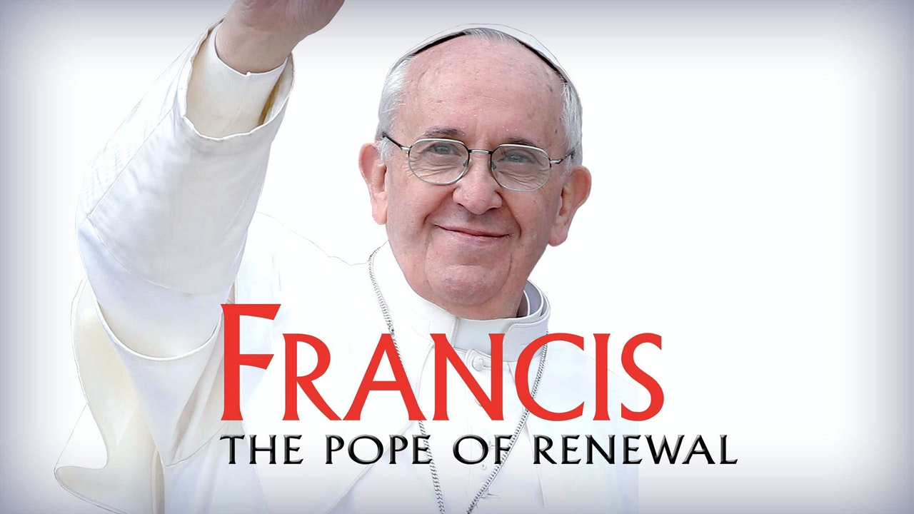 Francis: Pope of the Renewal