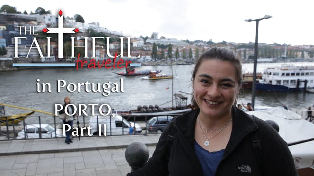 Ep 9: The Faithful Traveler in Porto,...