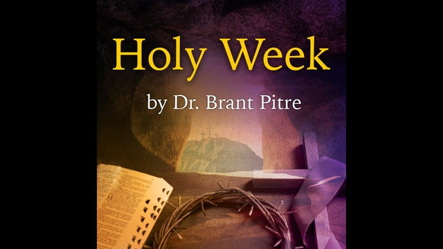 Holy Week by Dr. Brant Pitre