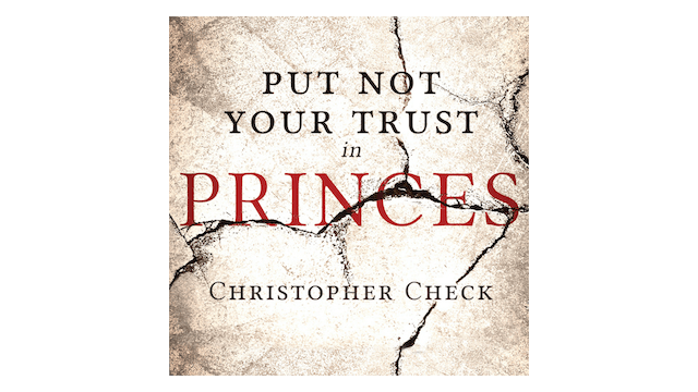 Put Not Your Trust in Princes by Christopher Check