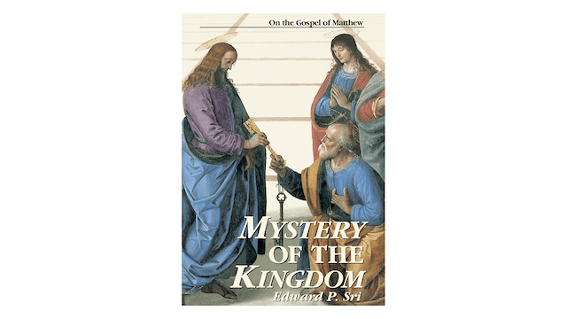 Mystery of the Kingdom: On the Gospel of Matthew by Edward Sri