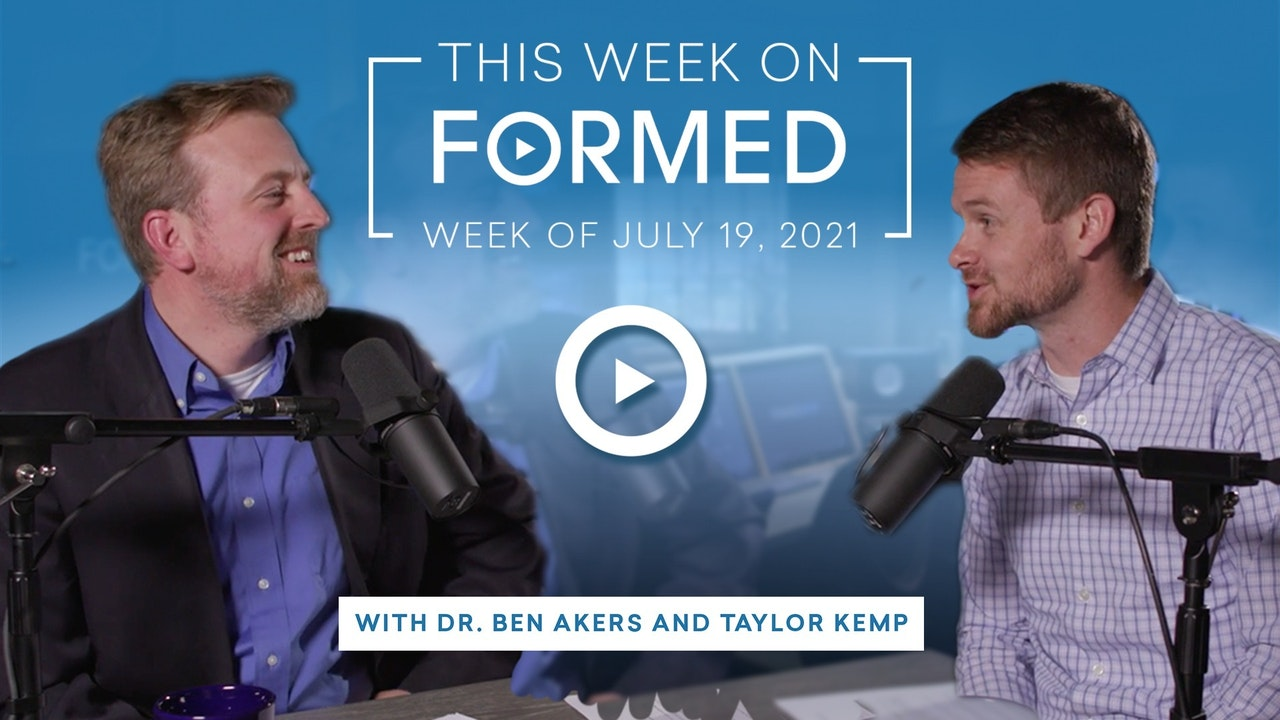 This Week on FORMED — (July 19, 2021)