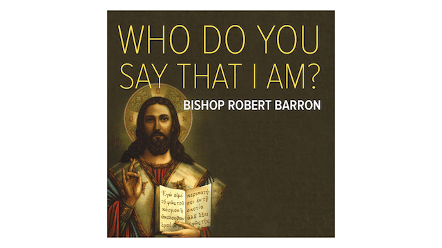 Who Do You Say That I Am? Four Expectations of the Messiah by Bp. Robert Barron