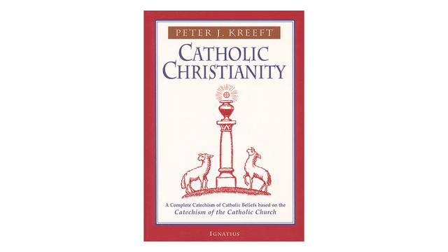Catholic Christianity: A Complete Catechism of Catholic Beliefs by Peter Kreeft