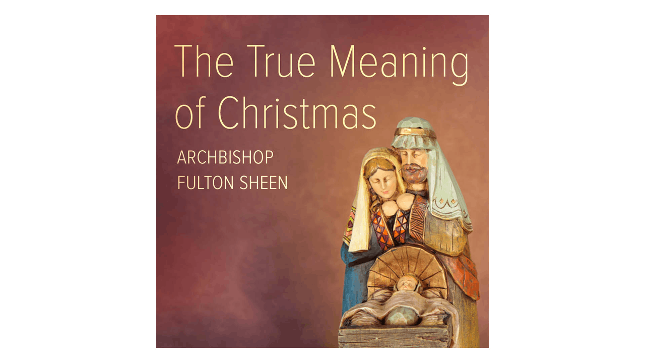The True Meaning of Christmas by Fulton Sheen