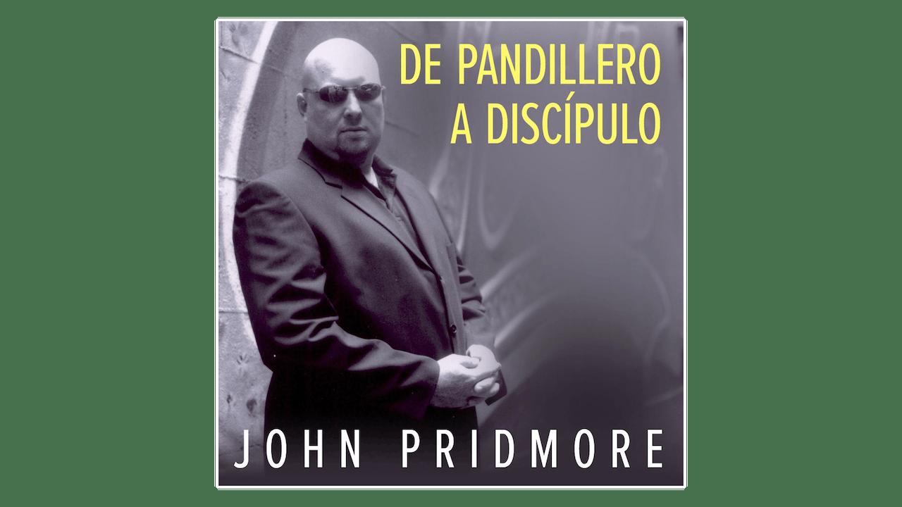 De pandillero a discípulo: La historia de un hombre que pasó del mundo del crimen organizado a la vida en Cristo por John Pridmore
