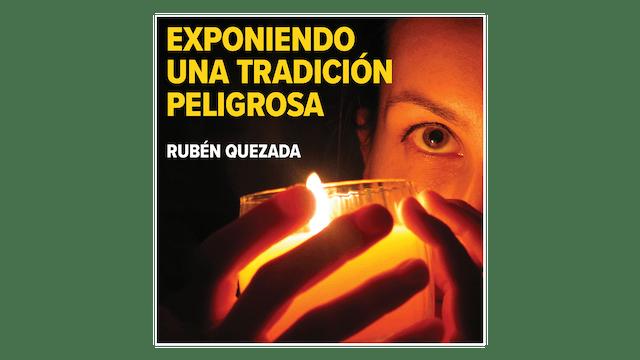 Exponiendo una tradición peligrosa ¿Qué dice la Iglesia? por Rubén Quezada