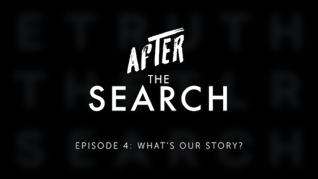 After the Search // Episode 4 // What's Our Story?