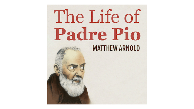 The Life of Padre Pio by Matthew Arnold
