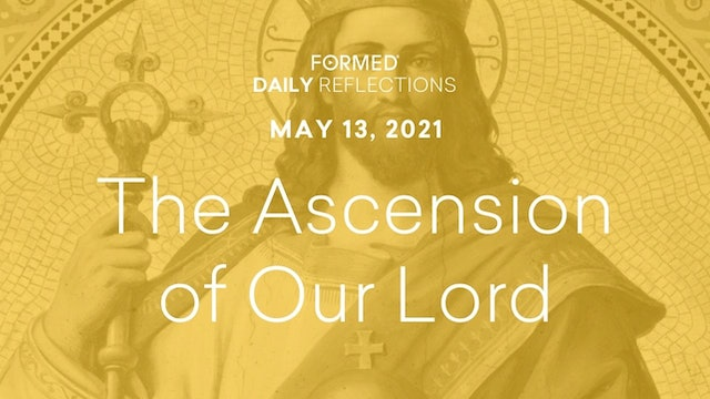 Easter Daily Reflections – The Ascension – May 13, 2021