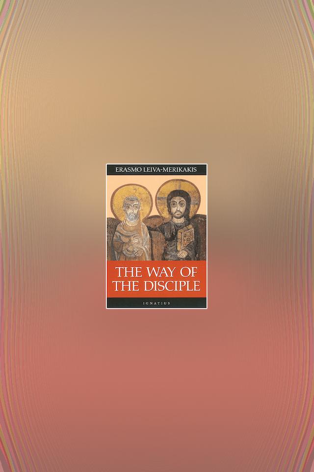 The Way of the Disciple by Erasmo Leiva-Merikakis